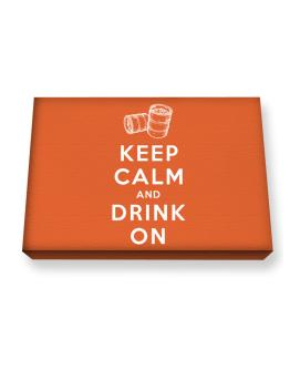 Keep calm and drink on Canvas square