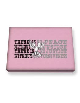 There Is No Peace Without Justice. There Is No Justice Without Forgiveness Canvas square