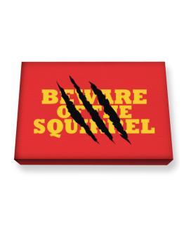 Beware Of The Squirrel Canvas square