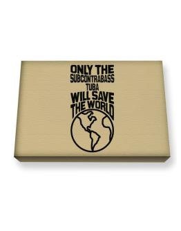 Only The Subcontrabass Tuba Will Save The World Canvas square