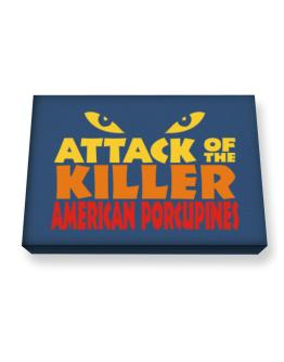 Attack Of The Killer American Porcupines Canvas square
