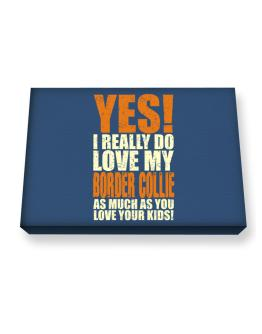 Yes! I Really Do Love My Border Collie Canvas square