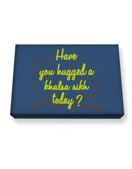 Have You Hugged A Khalsa Sikh Today? Canvas square