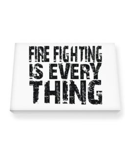 Fire Fighting Is Everything Canvas square