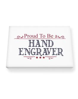Proud To Be A Hand Engraver Canvas square