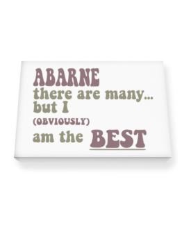 Abarne There Are Many... But I (obviously!) Am The Best Canvas square