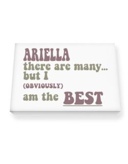 Ariella There Are Many... But I (obviously!) Am The Best Canvas square