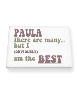 Paula There Are Many... But I (obviously!) Am The Best Canvas square