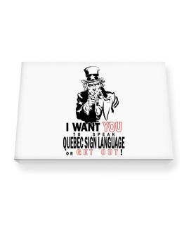 I Want You To Speak Quebec Sign Language Or Get Out! Canvas square