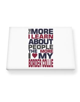 The More I Learn About People The More I Love My Border Collie Canvas square