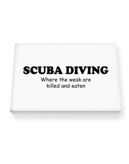 Scuba Diving Where The Weak Are Killed And Eaten Canvas square