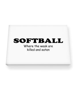 Softball Where The Weak Are Killed And Eaten Canvas square