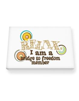 Relax, I Am A Bridge To Freedom Member Canvas square