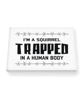 I Am Squirrel Trapped In A Human Body Canvas square