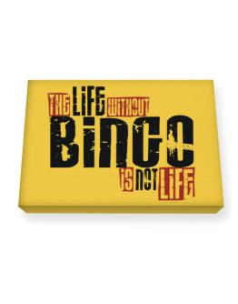 Life Without Bingo Is Not Life Canvas square