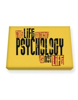 Life Without Psychology Is Not Life Canvas square