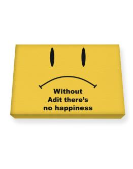 Without Adit There Is No Happiness Canvas square