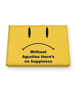 Without Agustino There Is No Happiness Canvas square