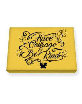 Have courage and be kind Canvas square