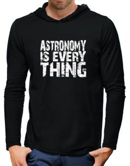 Astronomy Is Everything Hooded Long Sleeve T-Shirt-Mens