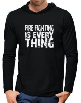 Fire Fighting Is Everything Hooded Long Sleeve T-Shirt-Mens