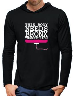 This Body Needs A Bronx Transfusion Hooded Long Sleeve T-Shirt-Mens