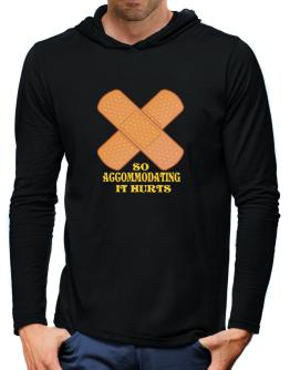 So Accommodating It Hurts Hooded Long Sleeve T-Shirt-Mens