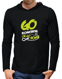 Go Accommodating Or Go Home Hooded Long Sleeve T-Shirt-Mens
