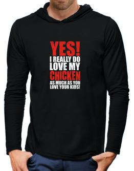 Yes! I Really Do Love My Chicken As Much As You Love Your Kids! Hooded Long Sleeve T-Shirt-Mens