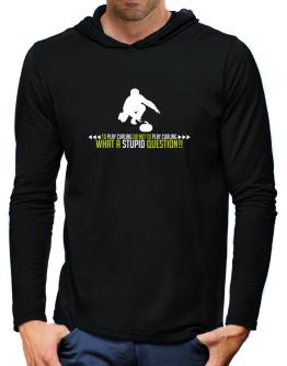 To play Curling or not to play Curling, what a stupid question!! Hooded Long Sleeve T-Shirt-Mens