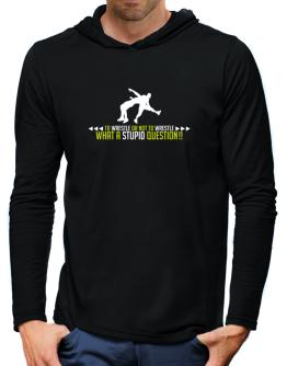 To Wrestle or not to Wrestle, what a stupid question!! Hooded Long Sleeve T-Shirt-Mens