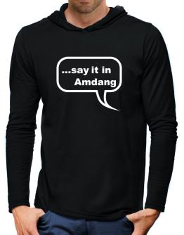 Say It In Amdang Hooded Long Sleeve T-Shirt-Mens