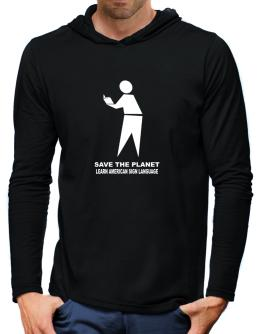 Save The Planet Learn American Sign Language Hooded Long Sleeve T-Shirt-Mens