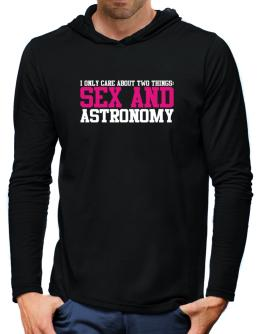 I Only Care About Two Things: Sex And Astronomy Hooded Long Sleeve T-Shirt-Mens