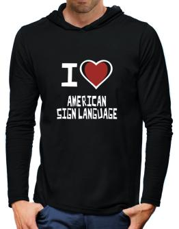 I Love American Sign Language Hooded Long Sleeve T-Shirt-Mens
