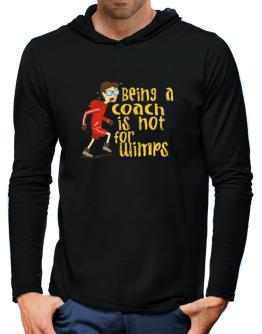 Being A Coach Is Not For Wimps Hooded Long Sleeve T-Shirt-Mens