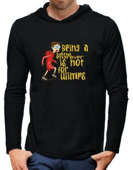 Being A Hand Engraver Is Not For Wimps Hooded Long Sleeve T-Shirt-Mens