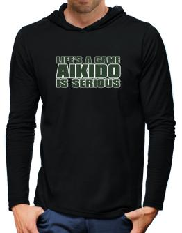 Life Is A Game , Aikido Is Serious !!! Hooded Long Sleeve T-Shirt-Mens