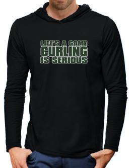 Life Is A Game , Curling Is Serious !!! Hooded Long Sleeve T-Shirt-Mens