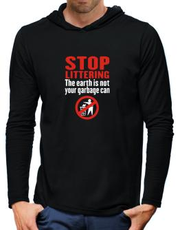 Stop littering. The earth is not your garbage can Hooded Long Sleeve T-Shirt-Mens