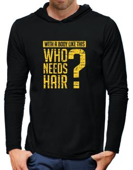 With a body like this, Who needs hair ? Hooded Long Sleeve T-Shirt-Mens