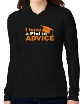 I Have A Phd In Advice Hooded Long Sleeve T-Shirt Women