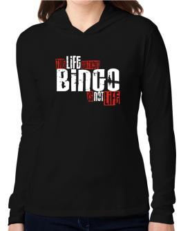 Life Without Bingo Is Not Life Hooded Long Sleeve T-Shirt Women