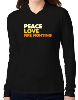 Peace Love Fire Fighting Hooded Long Sleeve T-Shirt Women