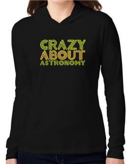 Crazy About Astronomy Hooded Long Sleeve T-Shirt Women