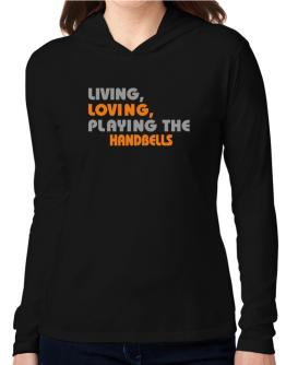 Living Loving Playing The Handbells Hooded Long Sleeve T-Shirt Women