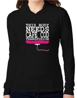 This Body Needs A Cape Cod Transfusion Hooded Long Sleeve T-Shirt Women