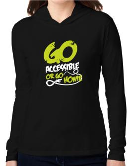 Go Accessible Or Go Home Hooded Long Sleeve T-Shirt Women