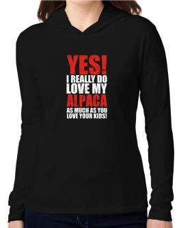 Yes! I Really Do Love My Alpaca As Much As You Love Your Kids! Hooded Long Sleeve T-Shirt Women