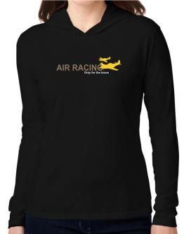 """ Air Racing - Only for the brave "" Hooded Long Sleeve T-Shirt Women"
